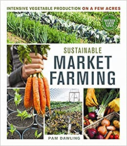 Sustainable Market Farming: Intensive Vegetable Production on a Few