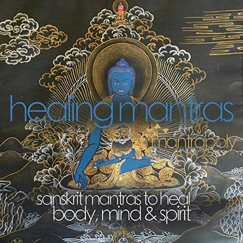 Healing Mantras: Sanskrit Mantras to Heal Body, Mind and Spirit ()