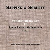 Mapping and Mobility,The Sketchbook Art of James Lancel McElhinney,Vol1