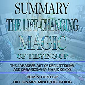 Summary: The Life Changing Magic of Tidying Up: The Japanese Art of Decluttering and Organizing by Marie Kondo Audiobook