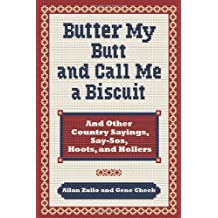 Butter My Butt and Call Me a Biscuit: And Other Country Sayings, Say-So's, Hoots and Hollers