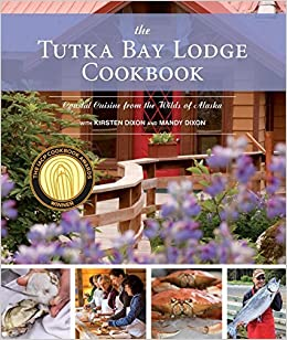 Book The Tutka Bay Lodge Cookbook: Coastal Cuisine from the Wilds of Alaska by Kirsten Dixon (2015-07-15)
