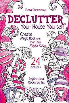 Declutter Your House Yourself: Create Magic Book with Your Own Magical Colors (Inspirational Books Series 1)
