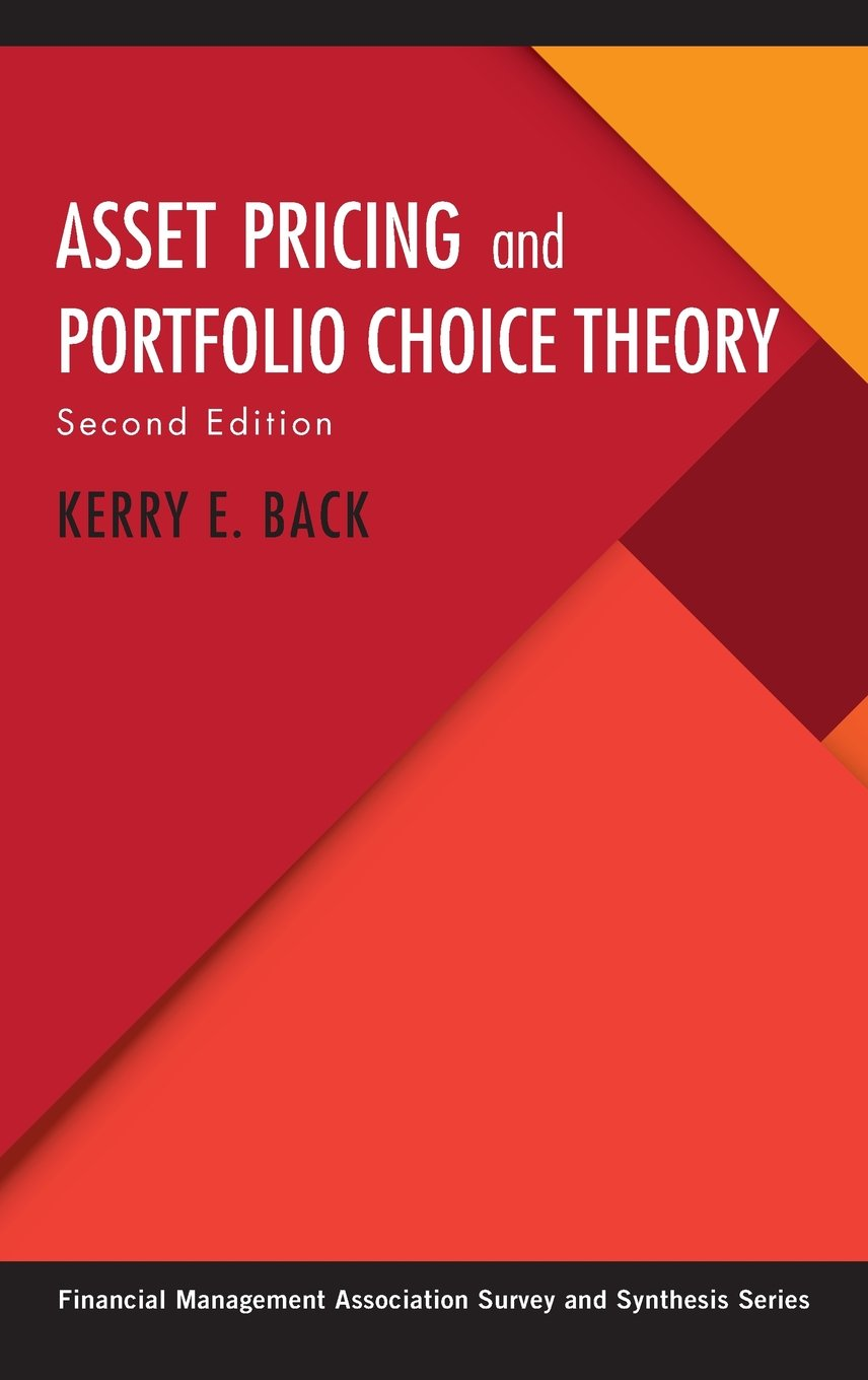 Asset Pricing and Portfolio Choice Theory (Financial Management Association Survey and Synthesis Series) by Kerry E Back
