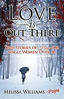 Love is Out There: True Stories of Hope for Single Women Over 30 by [Pope, Melissa Williams]