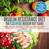 Insulin Resistance Diet: The Essential Insulin Diet Guide