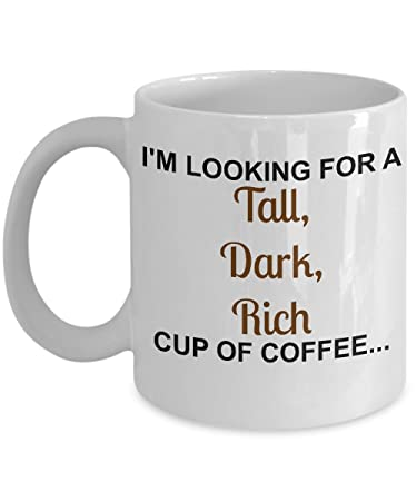 Im Looking For A Tall Dark Rich Cup Of Coffee