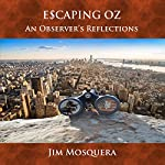 Escaping Oz: An Observer's Reflections | Jim Mosquera