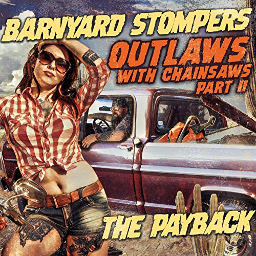 Outlaws With Chainsaws Part II: The Pay Back [Explicit]