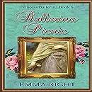 Ballerina Picnic, (Princesses of Chadwick Castle Series II): Princess Ballerina Book 6 (Volume 6)
