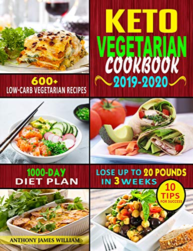 - Keto Vegetarian Cookbook 2019-2020: 600+ Low-Carb Vegetarian Recipes, 1000-Day Diet Plan, and 10 Tips for Success- Lose Up to 20 Pounds in 3 Weeks