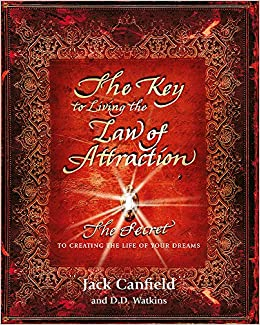 The Key To Living The Law Of Attraction The Secret To Creating The
