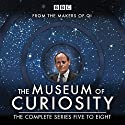 The Museum of Curiosity: Series 5-8: The BBC Radio 4 Comedy Series Radio/TV Program by John Lloyd Narrated by John Lloyd, Dan Schreiber, Richard Turner