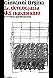 La democrazia del narcisismo: Breve storia dell'antipolitica