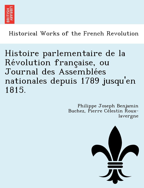 Histoire parlementaire de la Révolution française, ou Journal des Assemblées nationales depuis 1789 jusqu'en 1815. (French Edition) ebook