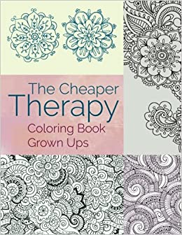 the cheaper therapy coloring book grown ups amazoncouk jupiter kids 9781682604588 books - Coloring Books For Grown Ups