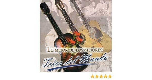 Lo Mejor de los Mejores - Tríos del Mundo by Various artists on Amazon Music - Amazon.com