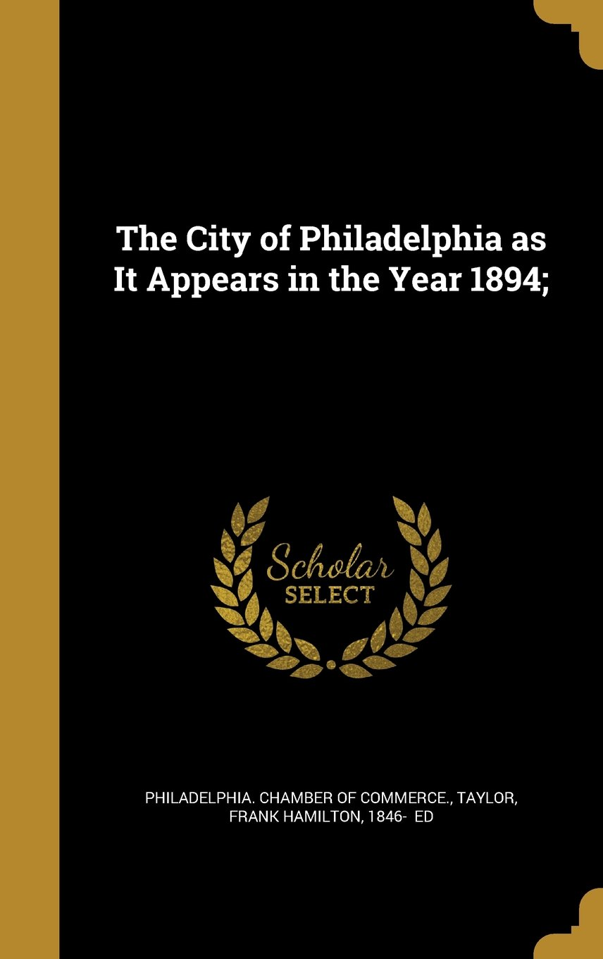Read Online The City of Philadelphia as It Appears in the Year 1894; ebook