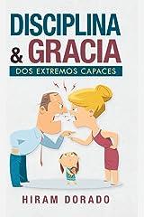 Disciplina & Gracia: Dos Extremos Capaces (Spanish Edition) Hardcover
