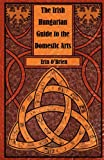 The Irish Hungarian Guide to the Domestic Arts, Erin O'Brien, 0982950268