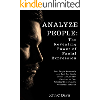 How to Analyze People:: The Revealing Power of Facial Expression: Read People Accurately and Spot any Subtle Social Cues, Hidden Emotions or even Potential Deception via Nonverbal Behavior