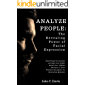 How to Analyze People: The Revealing Power of Facial Expressions: Analyze People Accurately and Spot any Subtle Social Cues, Repressed Emotions or Even Potential Deception via Nonverbal Behavior