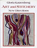 Art and Stitchery : New Directions, Katzenberg, Gloria, 0684137658