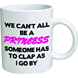 Funny Mug - We can't all be a princess - 11 OZ Coffee Mugs - Funny Inspirational and sarcasm - By A Mug To Keep TM