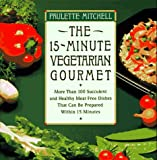 The Fifteen-Minute Vegetarian Gourmet, Paulette Mitchell, 0020098154