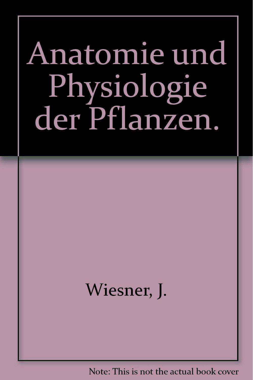 Anatomie und Physiologie der Pflanzen.: Amazon.de: J. Wiesner: Bücher
