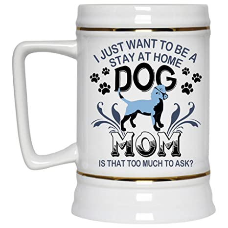 Amazon Cute Dog Mom Beer Mug I Just Want To Be A Stay At Home