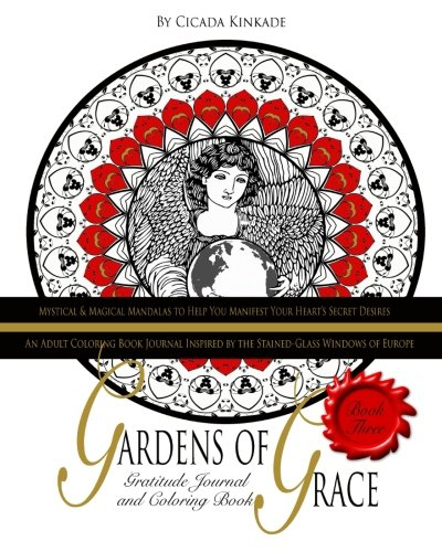 Gardens of Grace: An Adult Coloring Book Journal Inspired by the Stained Glass Windows of Europe (Mystical & Magical Mandalas to Help You Manifest Your Heart's Secret Desires) (Volume 3)