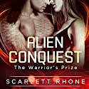 Alien Conquest: The Warrior's Prize Audiobook by Scarlett Rhone Narrated by Addison Spear