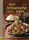 Nord-Afrikanische Küche: Würzige Gerichte aus dem Orient