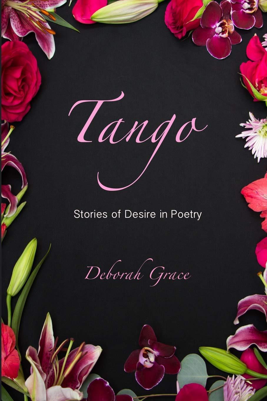 Read Tango Stories Of Desire In Poetry By Deborah Grace
