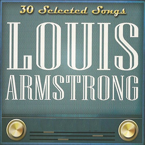 Louis Armstrong: 30 Selected Songs
