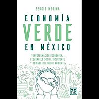 Economía verde en México: Transformación económica, desarrollo social incluyente y cuidado del medio ambiente