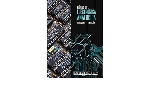 MAXIMO DE: ELECTRONICA ANALOGICA VOLUMEN I: DISPOSITIVOS ELECTRONICOS OPERACION Y USO (MAXIMO DE: ELECTRONICA ANALOGICA nº 3) (Spanish Edition), ...