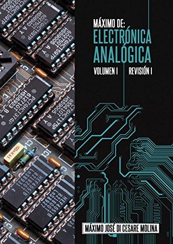 MAXIMO DE: ELECTRONICA ANALOGICA VOLUMEN I: DISPOSITIVOS ELECTRONICOS OPERACION Y USO (MAXIMO DE