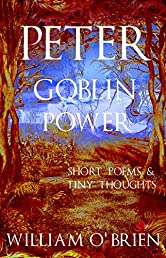 Peter - Goblin Power (Peter: A Darkened Fairytale, Vol 8): Short Poems & Tiny Thoughts