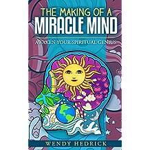 The Making of a Miracle Mind: Awaken Your Spiritual Genius