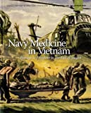 Navy Medicine In Vietnam: Passage To Freedom To The Fall Of Saigon (The U. S. Navy and the Vietnam War)