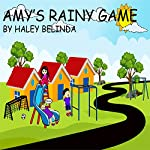 Amy's Rainy Game: Ages 2-8 - Through the Window Series | Haley Belinda