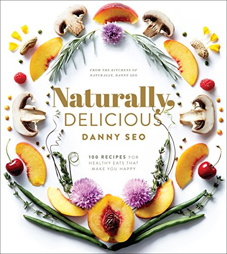Naturally, Delicious: 100 Recipes for Healthy Eats That Make You Happy (Best Organic Cake Mix)