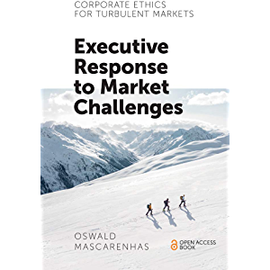 Corporate Ethics for Turbulent Markets: Executive Response to Market Challenges