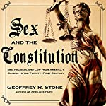 Sex and the Constitution: Sex, Religion, and Law from America's Origins to the Twenty-First Century | Geoffrey R. Stone