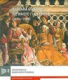 Barbara Gonzaga: Die Briefe/Le Lettere (1455-1508): Edition und Kommentar deutsch/italienisch, Übersetzung von Valentina Nucera (Sonderveröffentlichungen des Landesarchivs Baden-Württemberg)