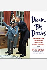Dream Big Dreams: Photographs from Barack Obama's Inspiring and Historic Presidency (Young Readers) Hardcover