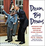 Book cover from Dream Big Dreams: Photographs from Barack Obamas Inspiring and Historic Presidency (Young Readers)by Pete Souza