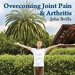 Overcoming Joint Pain and Arthritis   John Briffa